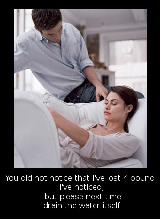 You did not notice that I've lost 4 pound